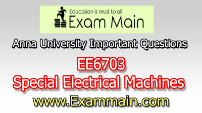 EE6703 Special Electrical Machines | Impotent  Questions | Question bank | Syllabus | Model and Previous Question papers | Download PDF