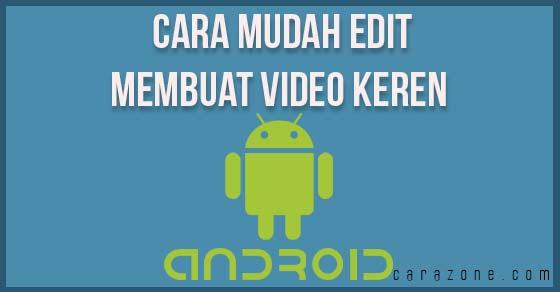 Cara mudah edit dan  membuat video keren Android