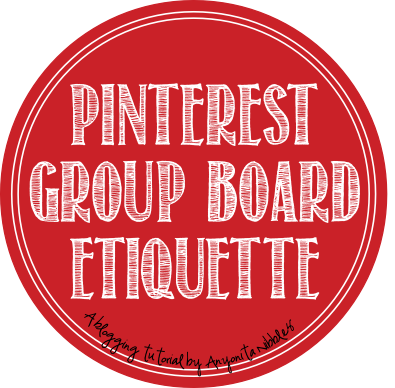 Pinteest Group board Etiquette by Anyonita Nibbles
