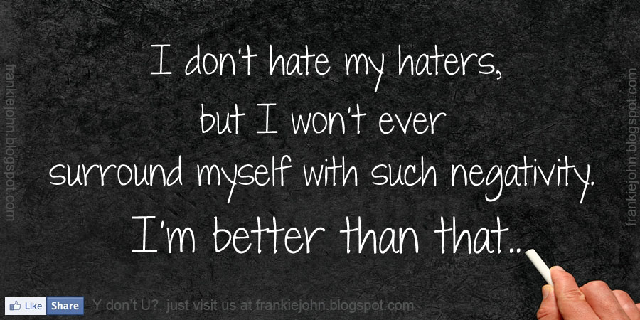 I Don T Hate My Haters But I Won T Ever Surround Myself With Such