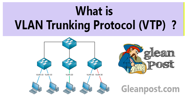 What is VLAN Trunking Protocol (VTP) ?