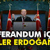 Referandum için gözler Erdoğan'da
