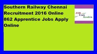 Southern Railway Chennai Recruitment 2016 Online 862 Apprentice Jobs Apply Online