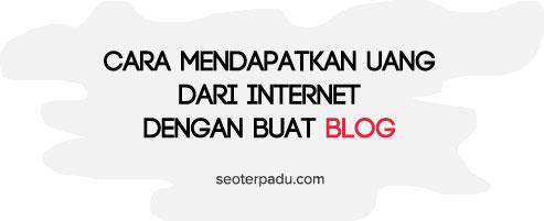 Cara Mendapatkan Uang dari Internet menggunakan Blog