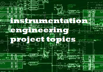 Latest Instrumentation Project Topics List For Students