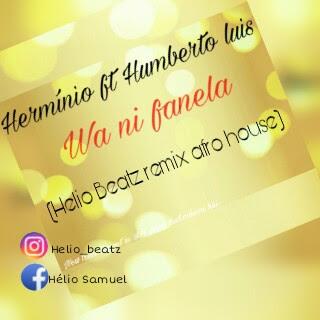 Herminio feat. Humberto luis (Helio Betaz Remix afro house) - Wa Ni Fanela [Afro House] | Download