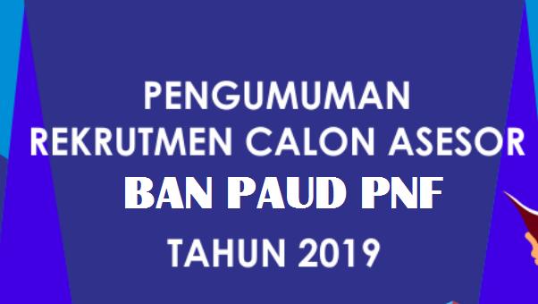 Rekrutmen Calon Asesor BAN PAUD dan PNF Tahun  REKRUTMEN CALON ASESOR BAN PAUD DAN PNF TAHUN 2019