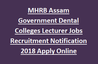 MHRB Assam Government Dental Colleges Lecturer Jobs Recruitment Notification 2018 Apply Online