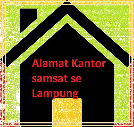 Alamat Kantor Samsat Di Kabupaten Se-Lampung