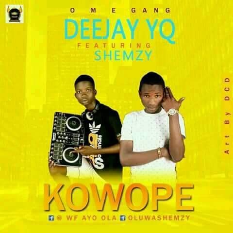 DJ YQ – KOWOPE FT SHEMZY - mp3made.com.ng