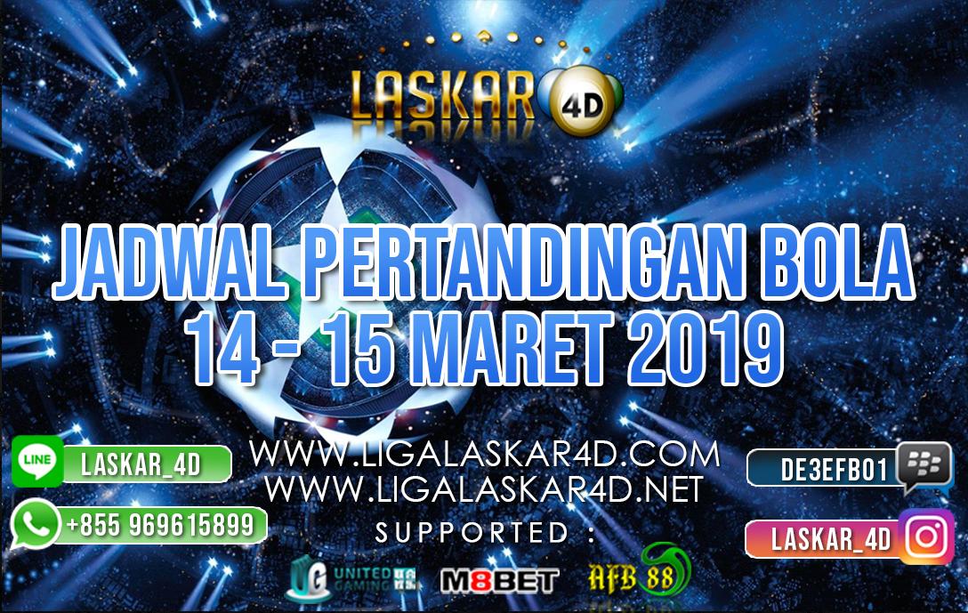 JADWAL PERTANDINGAN BOLA 14  – 15 MAR 2019