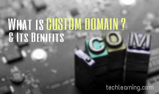 What is Custom Domain and its benefits?