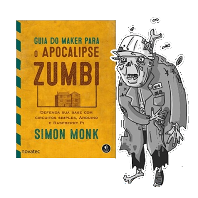 Guia do Maker para o Apocalipse Zumbi Novatec