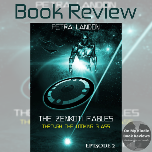 "Book review of THROUGH THE LOOKING GLASS, an episodic space opera in ""The Zenkoti Fables"" by Petra Landon"