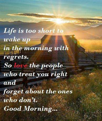 pictures of good morning: life is too short to wake up, in the morning with regrets.