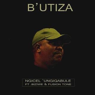 B'utiza Feat. Biziwe & Fusion Tone – Ngicel 'Ungiqabule