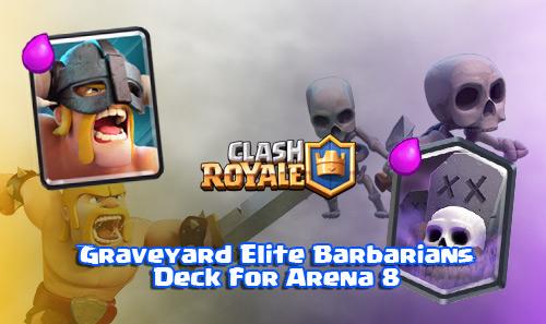 Deck Graveyard Elite Barbarians Arena 8 Clash Royale