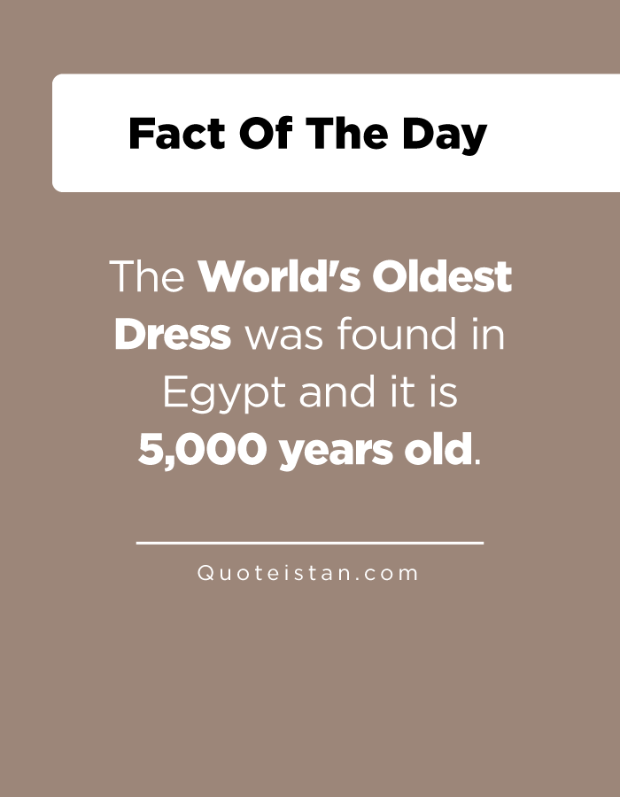 The World's Oldest Dress was found in Egypt and it is 5,000 years old.