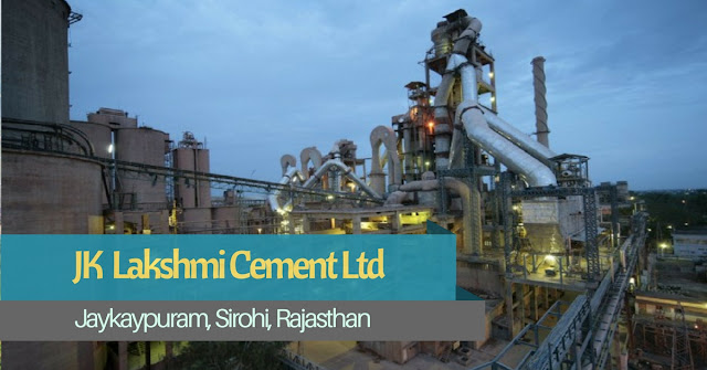 JK Lakshmi Cement Plant, Sirohi - Rajasthan