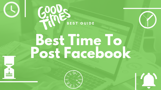 When Is The Best Time To Post On Facebook<br/>