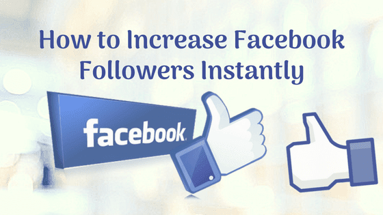 How to Increase Facebook Followers Instantly