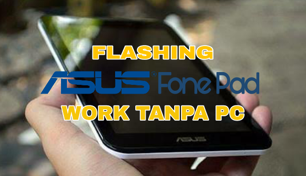 Cara Simpel Flashing Asus Fone Pad K012 Tanpa Komputer