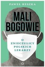 http://lubimyczytac.pl/ksiazka/4511839/mali-bogowie-o-znieczulicy-polskich-lekarzy