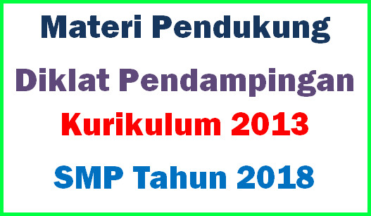 Materi Pendukung Diklat Pendampingan Kurikulum 2013 SMP Tahun 2018