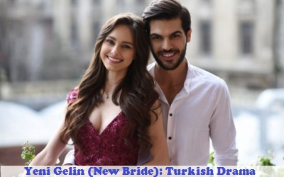 Yeni Gelin (New Bride) Synopsis And Cast: Turkish Drama | Full Synopsis