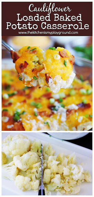 Cauliflower {Just Like} Loaded Baked Potato Casserole ~ you certainly won't miss the potato.  This has all the loaded flavor without it! #cauliflower #casserole #lowcarb  www.thekitchenismyplayground.com