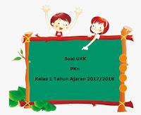 Soal UKK / UAS PKn Kelas 1 Semester 2 Terbaru Tahun Ajaran 2017/2018