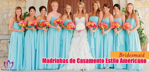 Noivas | Bridesmaid - As madrinhas de Casamento no Estilo Americano