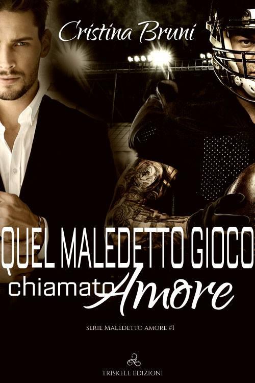 """Libri in uscita: """"Quel maledetto gioco chiamato amore"""" (Serie Maledetto amore #1) di Cristina Bruni"""