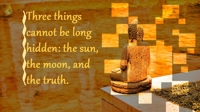 Three things cannot be long hidden - Buddha quotes