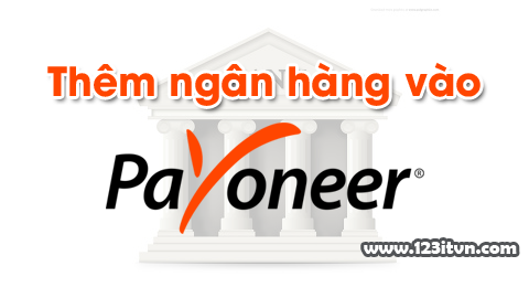 Thêm tài khoản ngân hàng Việt Nam vào Payoneer