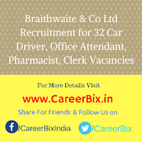 Braithwaite & Co Ltd Recruitment for 32 Car Driver, Office Attendant, Pharmacist, Clerk Vacancies