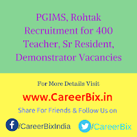PGIMS, Rohtak Recruitment for 400 Teacher, Sr Resident, Demonstrator Vacancies