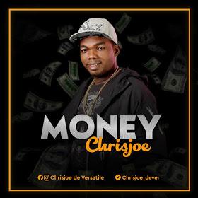 [Music] Chrisjoe – Money