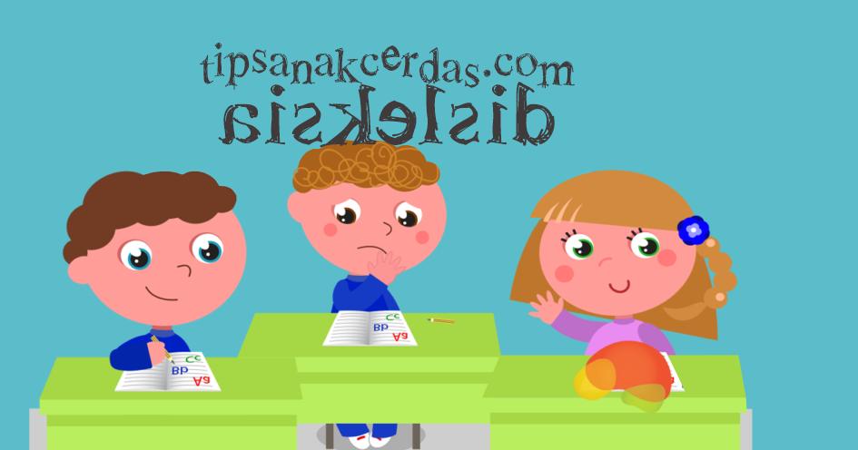Gejala Disleksia, Penyebab dan Cara Mengobati Tanpa Perlu Khawatir