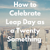 How to Celebrate Leap Day as a Twenty Something