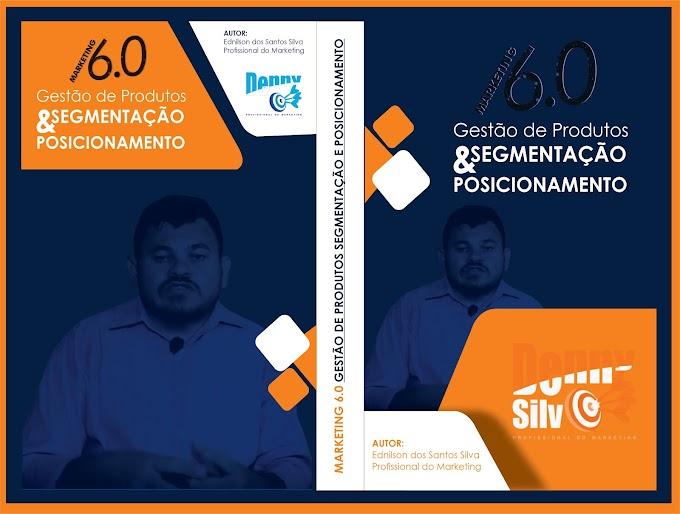 Marketing 6.0 - Gestão de Produtos Segmentação e Posicionamento: uma versão diferenciada de fazer marketing (0001)