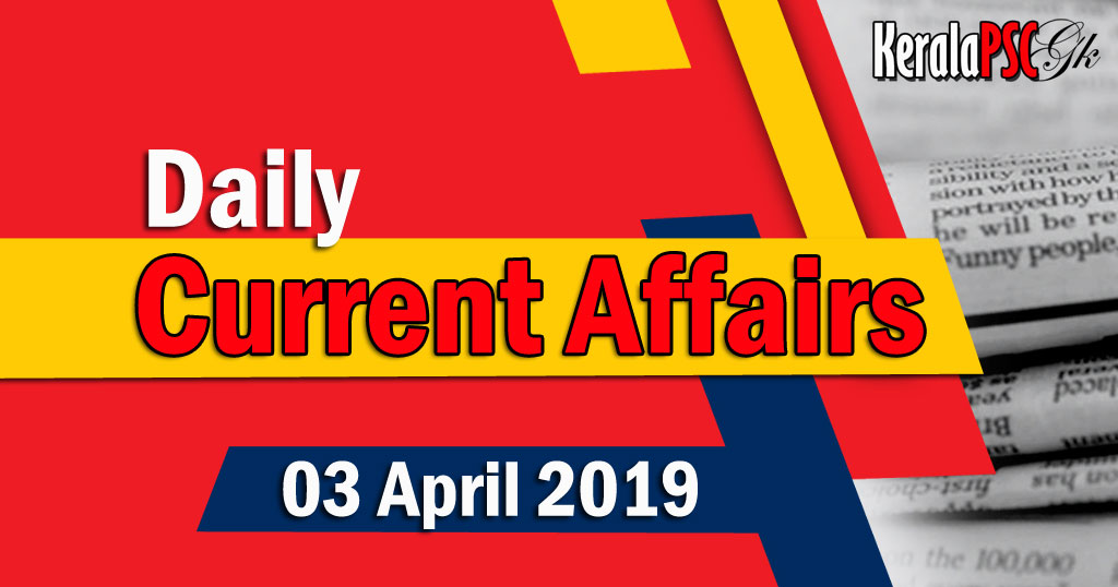 Kerala PSC Daily Malayalam Current Affairs 03 Apr 2019