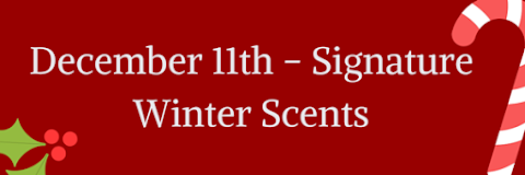 December 11th - Signature Winter Scents