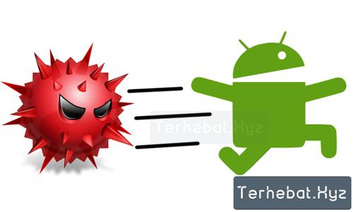 Ciri Aplikasi Android Bervirus dan Membawa Malware