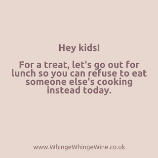 Hey kids, for a treat let's go out for lunch so you can refuse to eat someone else's cooking instead today parenting meme