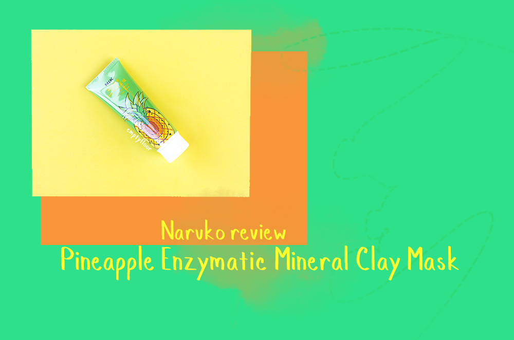 Naruko Pineapple Enzymatic Mineral Clay Mask review