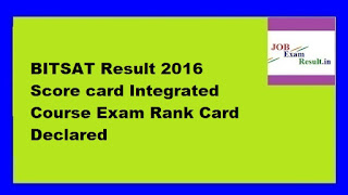 BITSAT Result 2016 Score card Integrated Course Exam Rank Card Declared