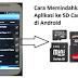 Cara Memindahkan Aplikasi Ke SD Card di semua ponsel android