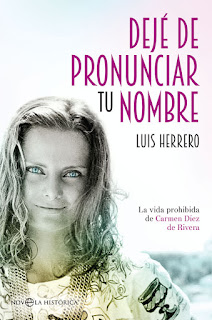 Dejé de pronunciar tu nombre: la vida prohibida de Carmen Díez de Rivera / Luis Herrero