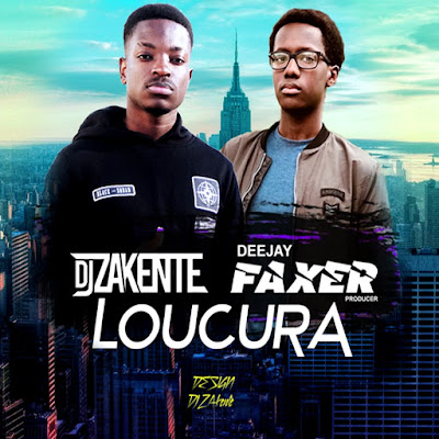 FaxerBeats & DJ Zakente – Loucura [AFRO FUNK] [DOWNLOAD]